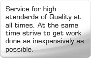 Service for high standards of Quality at all times. At the same time strive to get work done as inexpensively as possible.