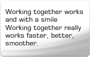 Working together works and with a smile Working together really works faster, better, smoother