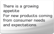 There is a growing appetite For new products coming from consumer needs and expectations.